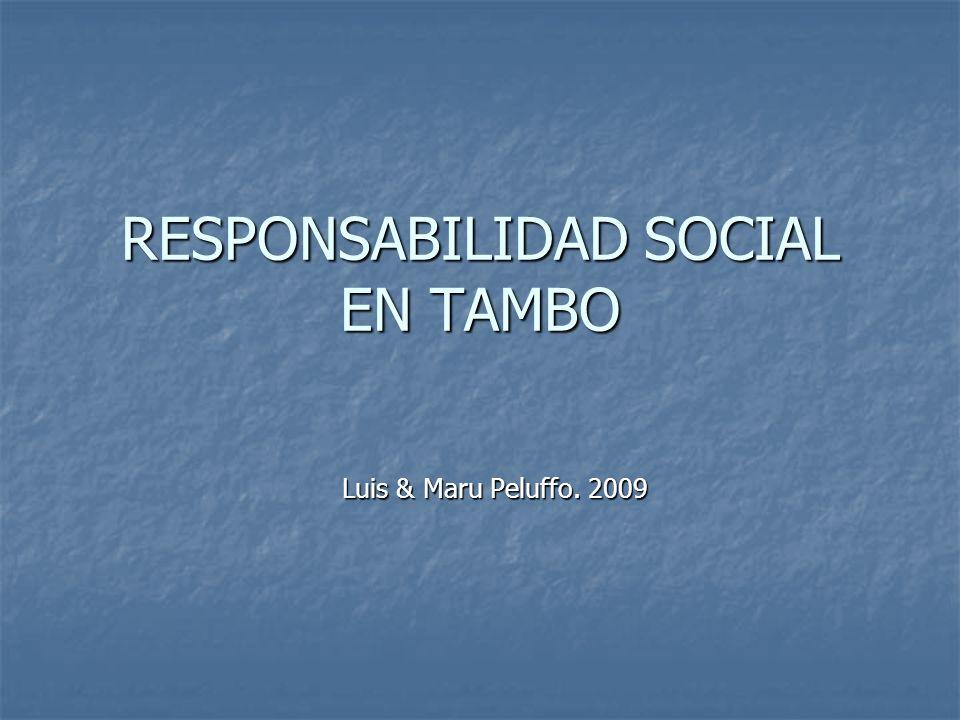RESPONSABILIDAD SOCIAL EN TAMBO Luis & Maru Peluffo. 2009