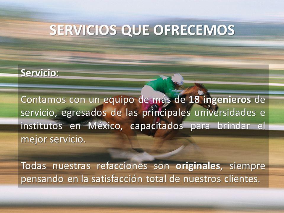 SERVICIOS QUE OFRECEMOS Servicio: Contamos con un equipo de más de 18 ingenieros de servicio, egresados de las principales universidades e institutos en México, capacitados para brindar el mejor servicio.