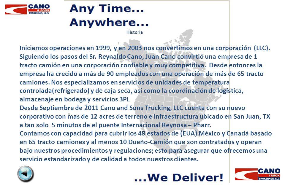 Iniciamos operaciones en 1999, y en 2003 nos convertimos en una corporación (LLC). Siguiendo los pasos del Sr. Reynaldo Cano, Juan Cano convirtió una
