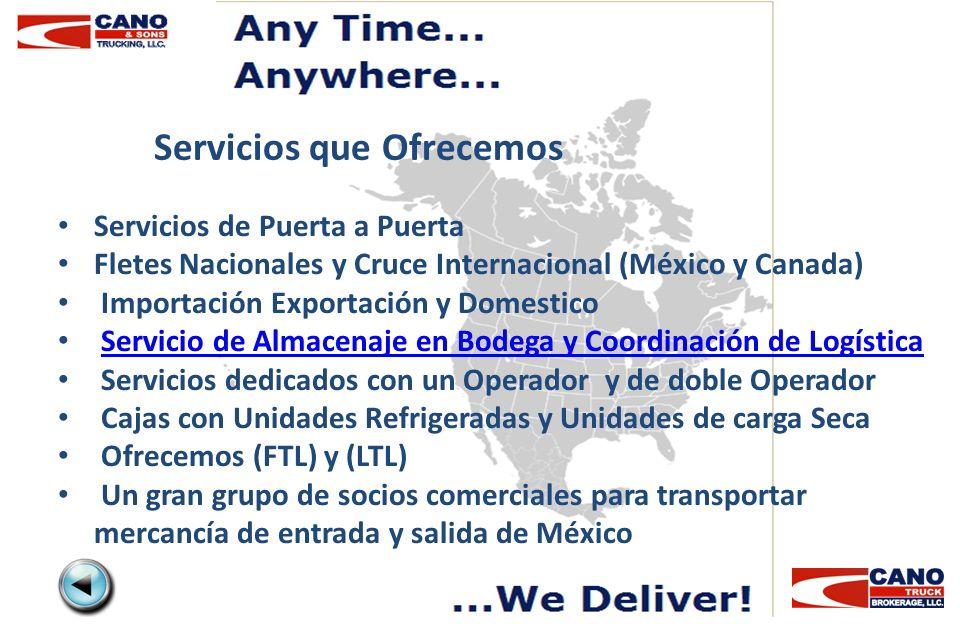 Servicios que Ofrecemos Servicios de Puerta a Puerta Fletes Nacionales y Cruce Internacional (México y Canada) Importación Exportación y Domestico Ser