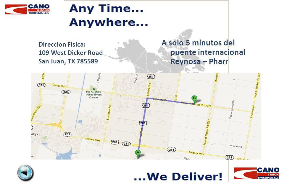 Direccion Fisica: 109 West Dicker Road San Juan, TX 785589 A solo 5 minutos del puente internacional Reynosa – Pharr