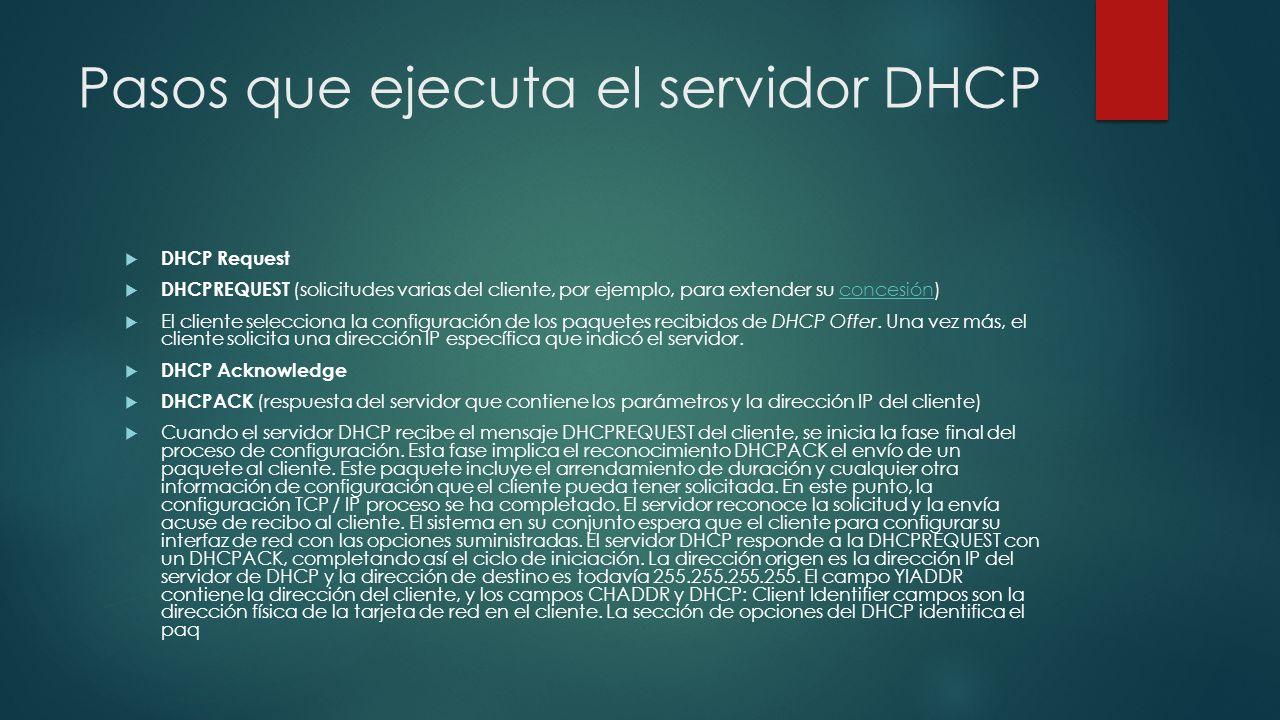 Pasos que ejecuta el servidor DHCP DHCP Request DHCPREQUEST (solicitudes varias del cliente, por ejemplo, para extender su concesión)concesión El clie