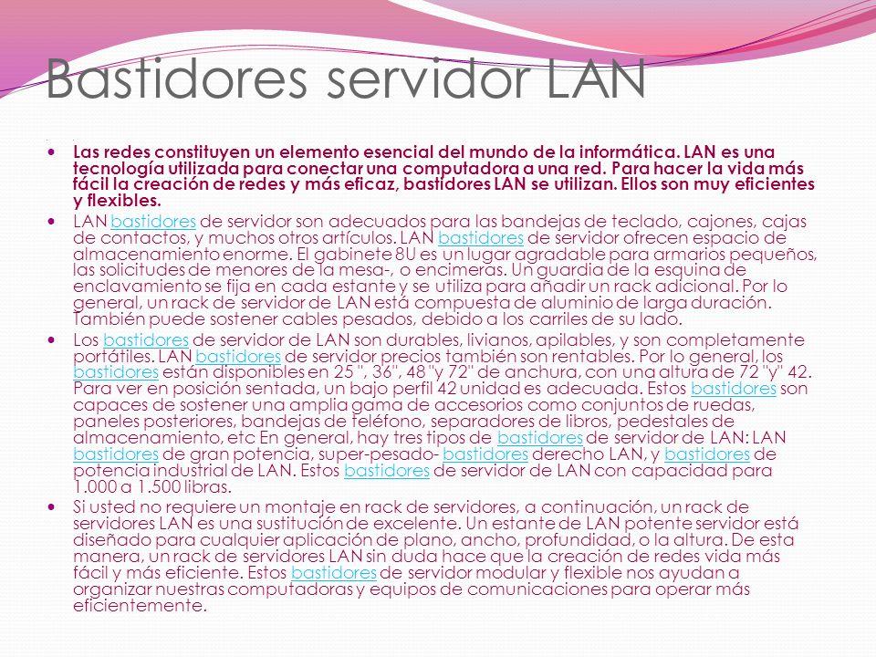 Bastidores servidor LAN 3 Las redes constituyen un elemento esencial del mundo de la informática. LAN es una tecnología utilizada para conectar una co