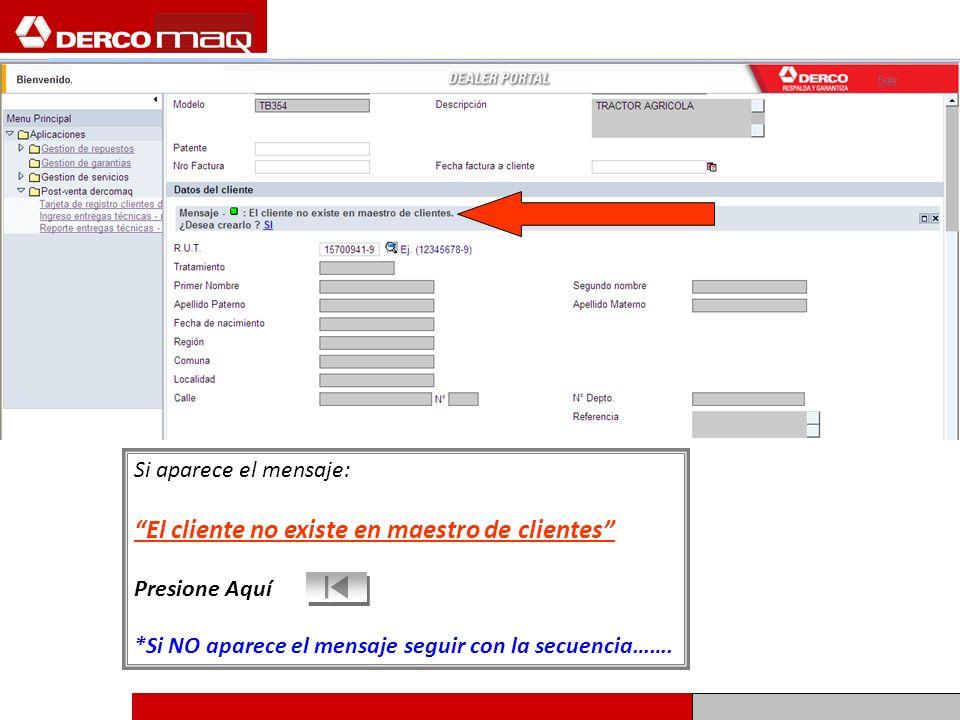 Si aparece el mensaje: El cliente no existe en maestro de clientes Presione Aquí *Si NO aparece el mensaje seguir con la secuencia…….