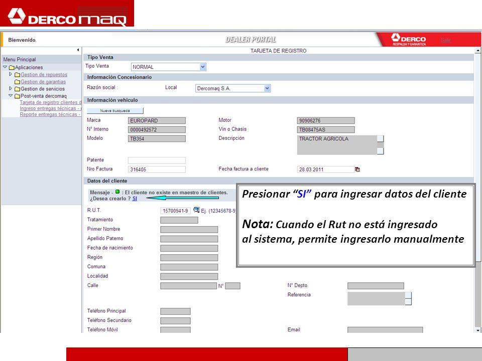 Presionar SI para ingresar datos del cliente Nota: Cuando el Rut no está ingresado al sistema, permite ingresarlo manualmente