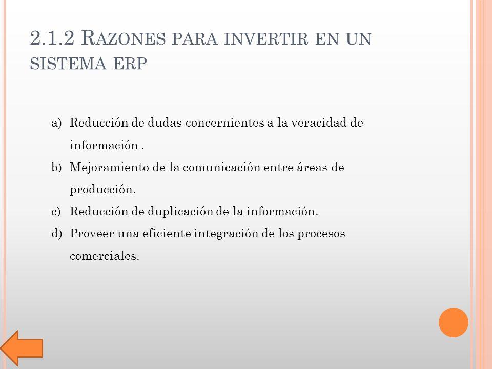 2.1.2 R AZONES PARA INVERTIR EN UN SISTEMA ERP a)Reducción de dudas concernientes a la veracidad de información.