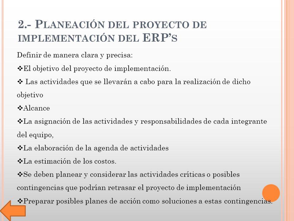 2.- P LANEACIÓN DEL PROYECTO DE IMPLEMENTACIÓN DEL ERP S Definir de manera clara y precisa: El objetivo del proyecto de implementación.