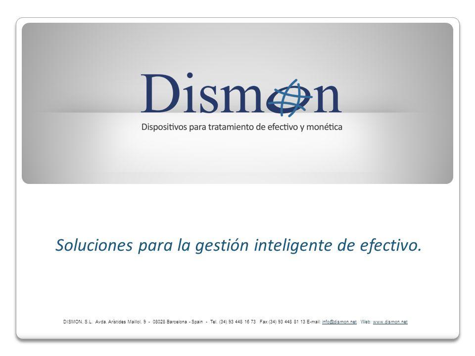 Soluciones para la gestión inteligente de efectivo. DISMON, S.L. Avda. Arístides Maillol, 9 - 08028 Barcelona - Spain - Tel. (34) 93 448 16 73 Fax (34