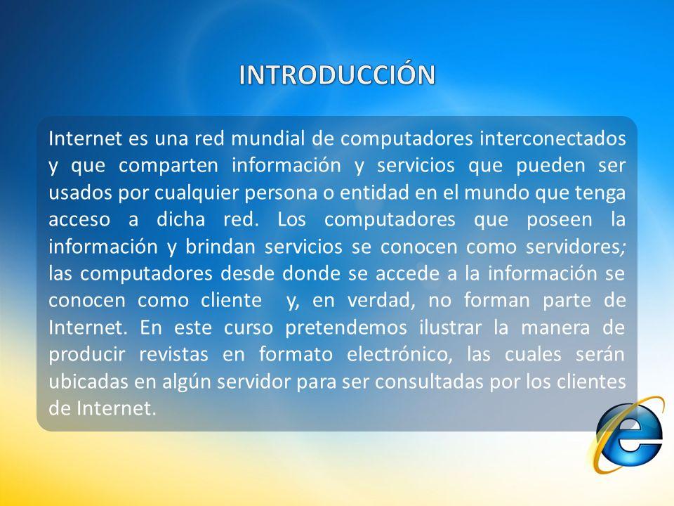 Internet es una red mundial de computadores interconectados y que comparten información y servicios que pueden ser usados por cualquier persona o entidad en el mundo que tenga acceso a dicha red.