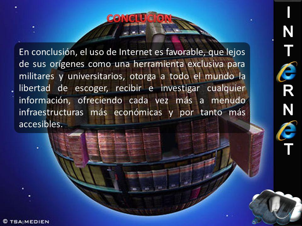 En conclusión, el uso de Internet es favorable, que lejos de sus orígenes como una herramienta exclusiva para militares y universitarios, otorga a tod