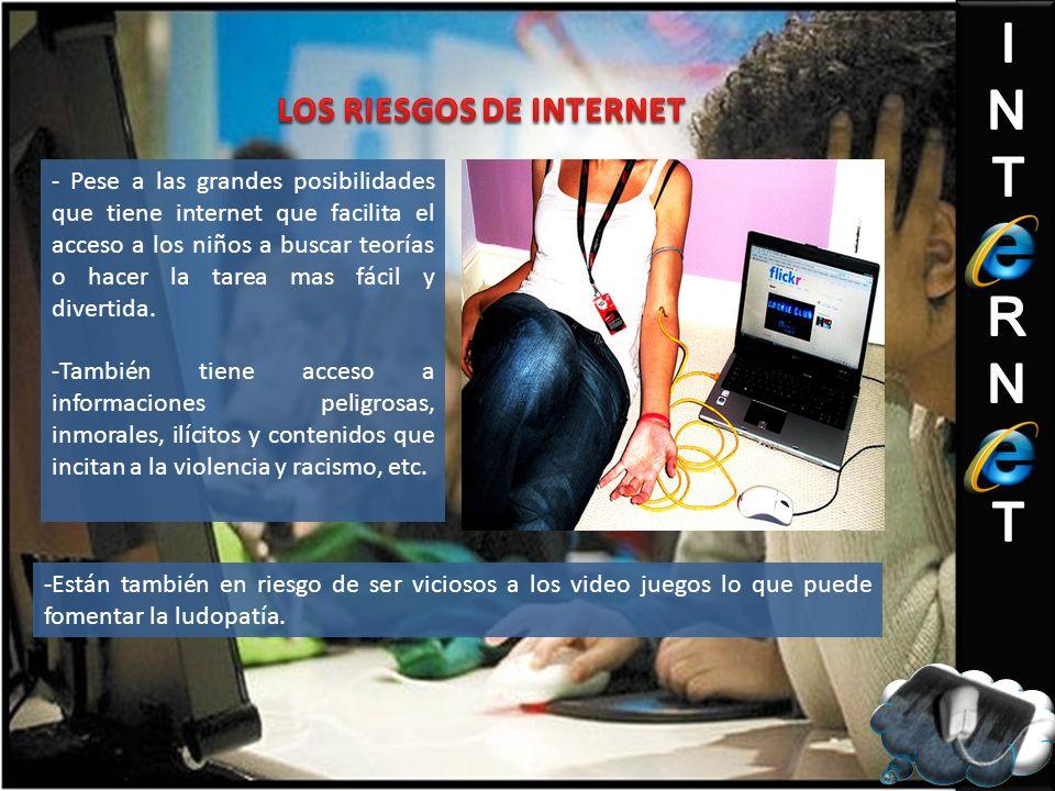 - Pese a las grandes posibilidades que tiene internet que facilita el acceso a los niños a buscar teorías o hacer la tarea mas fácil y divertida.