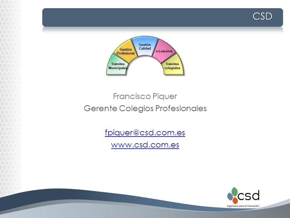 CSD Francisco Piquer Gerente Colegios Profesionales fpiquer@csd.com.es www.csd.com.es