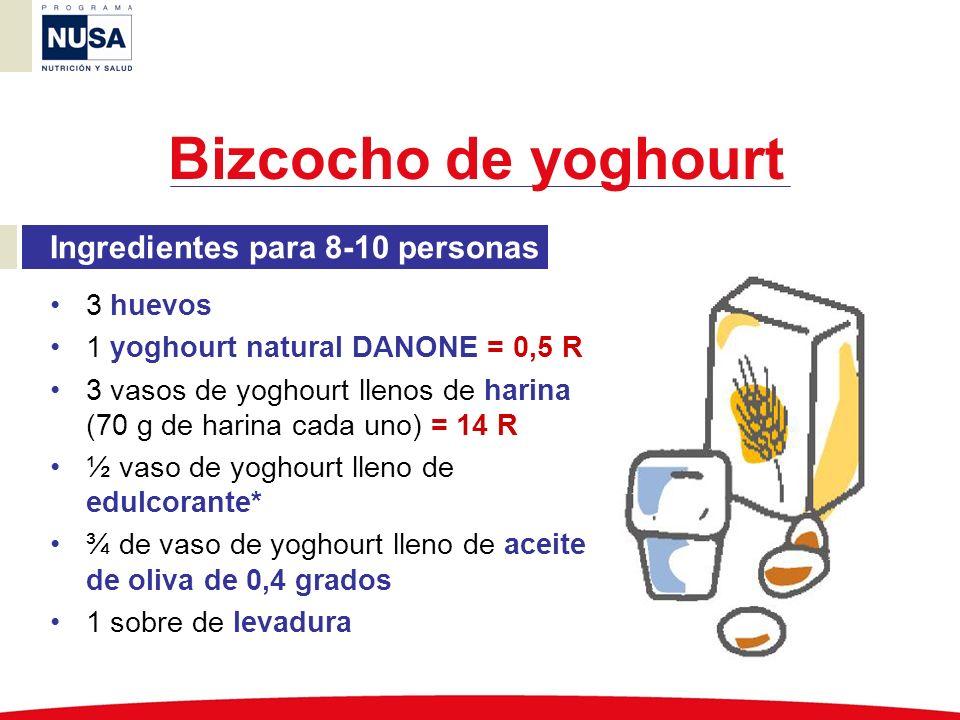 Bizcocho de yoghourt Ingredientes para 8-10 personas 3 huevos 1 yoghourt natural DANONE = 0,5 R 3 vasos de yoghourt llenos de harina (70 g de harina c