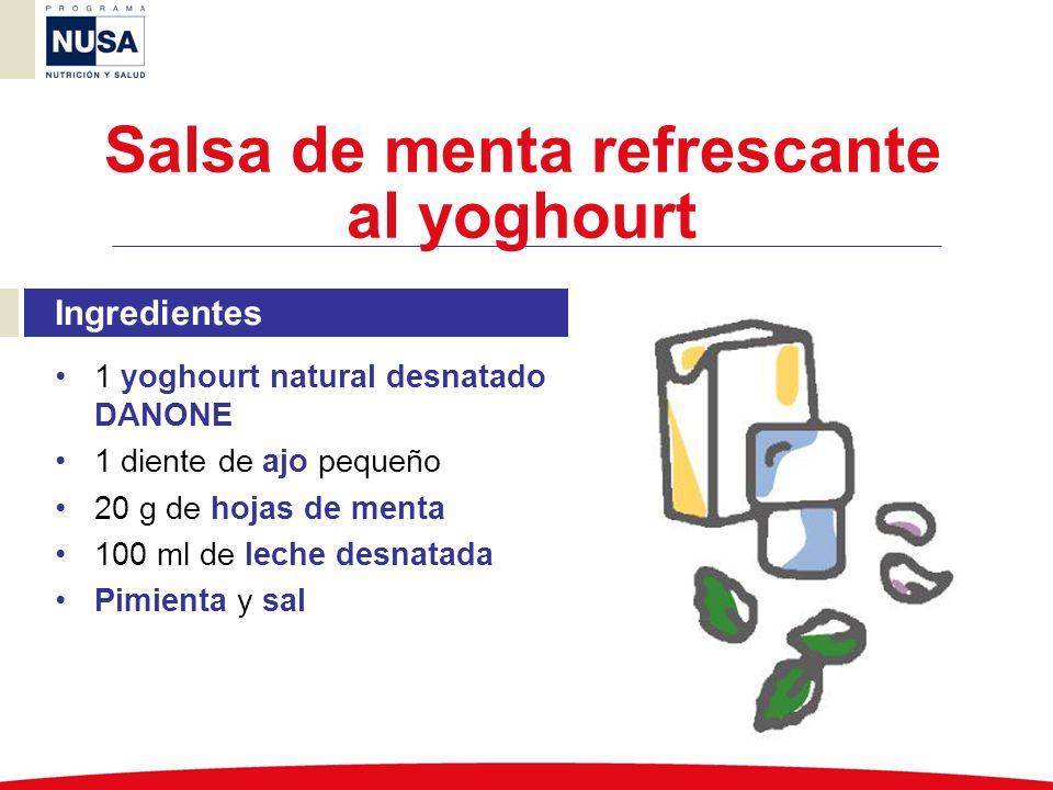 Ingredientes 1 yoghourt natural desnatado DANONE 1 diente de ajo pequeño 20 g de hojas de menta 100 ml de leche desnatada Pimienta y sal Salsa de ment