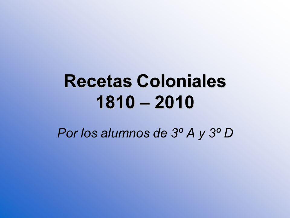 Recetas Coloniales 1810 – 2010 Por los alumnos de 3º A y 3º D