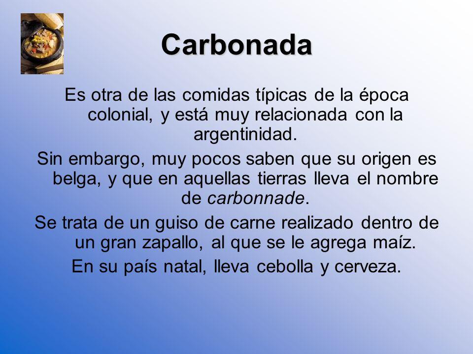 Carbonada Es otra de las comidas típicas de la época colonial, y está muy relacionada con la argentinidad. Sin embargo, muy pocos saben que su origen