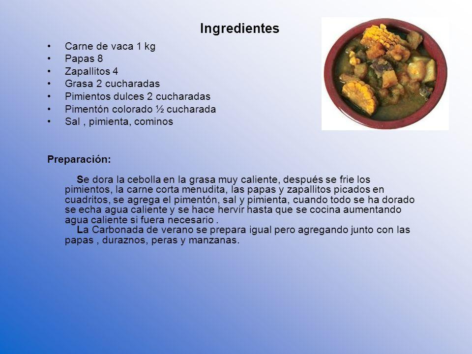 Ingredientes Carne de vaca 1 kg Papas 8 Zapallitos 4 Grasa 2 cucharadas Pimientos dulces 2 cucharadas Pimentón colorado ½ cucharada Sal, pimienta, com