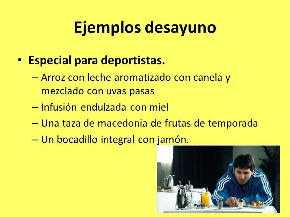 Ejemplos desayuno Especial para deportistas. – Arroz con leche aromatizado con canela y mezclado con uvas pasas – Infusión endulzada con miel – Una ta