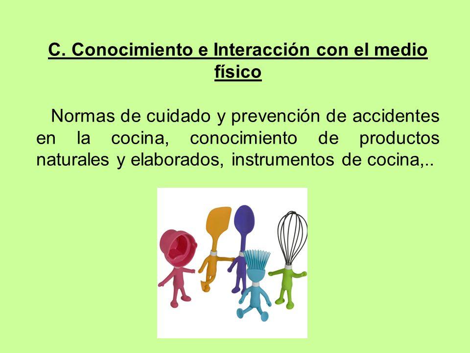 C. Conocimiento e Interacción con el medio físico Normas de cuidado y prevención de accidentes en la cocina, conocimiento de productos naturales y ela