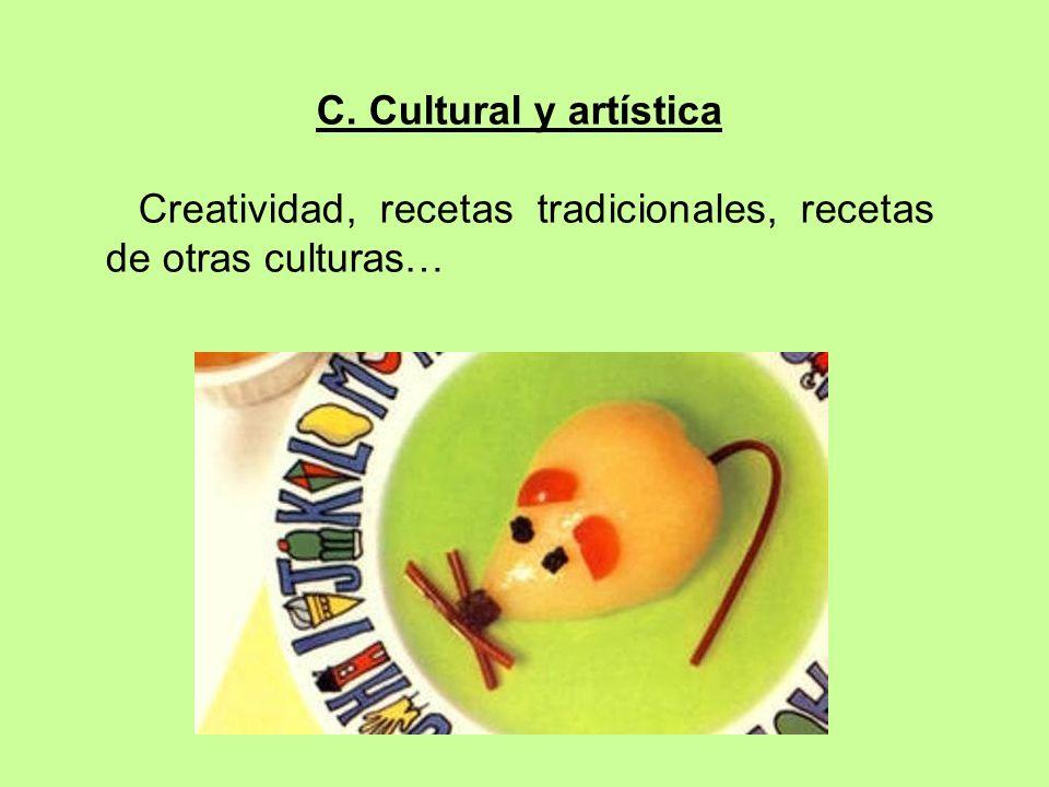 C. Cultural y artística Creatividad, recetas tradicionales, recetas de otras culturas…