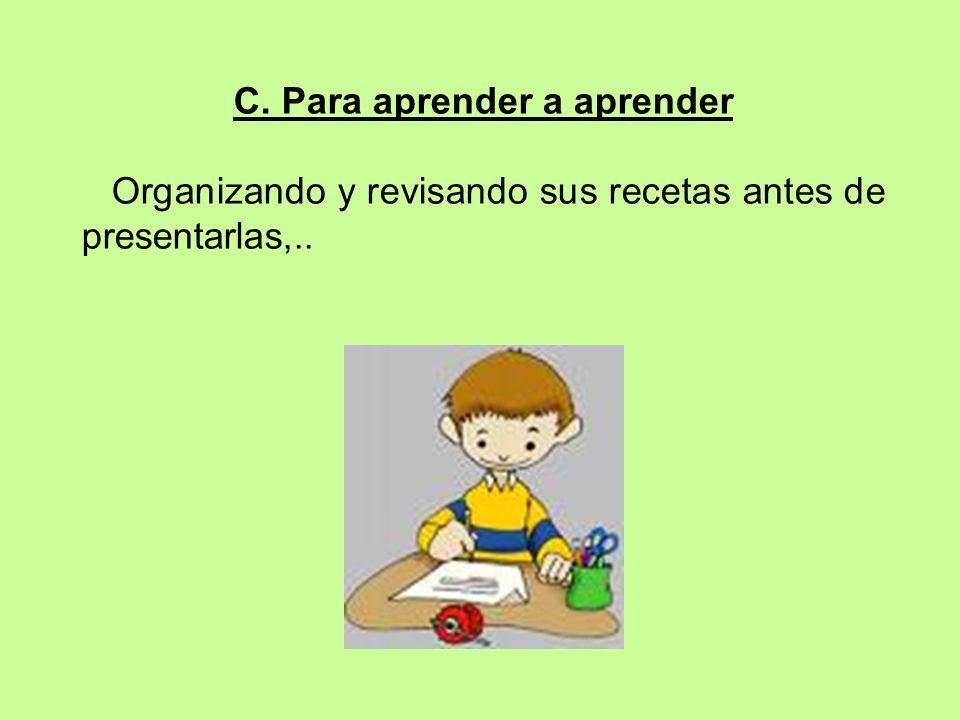 C. Para aprender a aprender Organizando y revisando sus recetas antes de presentarlas,..