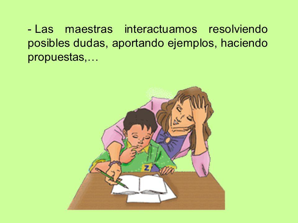 - Las maestras interactuamos resolviendo posibles dudas, aportando ejemplos, haciendo propuestas,…