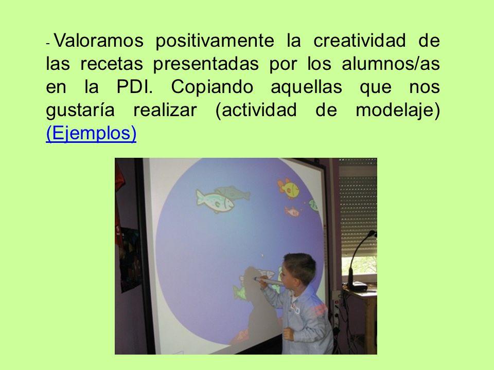 - Valoramos positivamente la creatividad de las recetas presentadas por los alumnos/as en la PDI. Copiando aquellas que nos gustaría realizar (activid