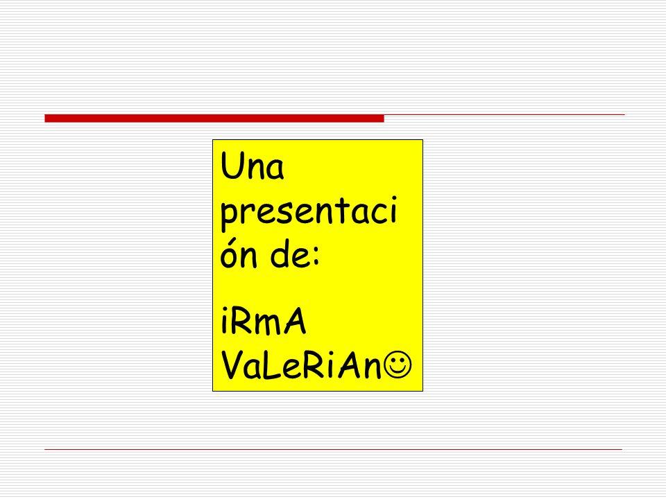 Una presentaci ón de: iRmA VaLeRiAn