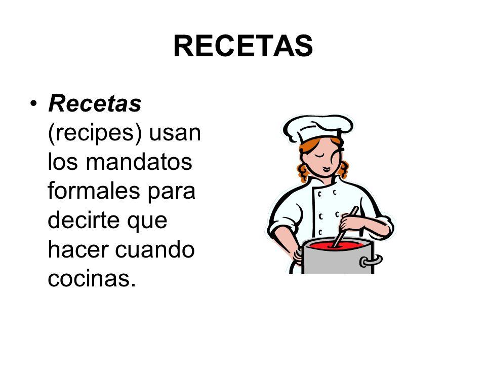 RECETAS Recetas (recipes) usan los mandatos formales para decirte que hacer cuando cocinas.