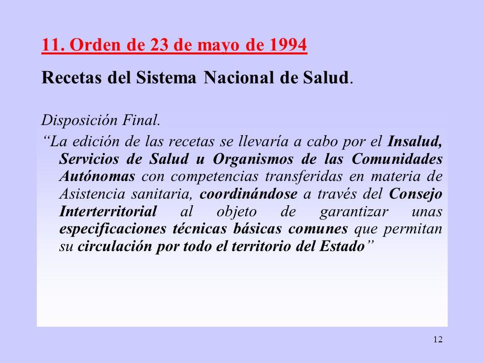 12 11. Orden de 23 de mayo de 1994 Recetas del Sistema Nacional de Salud. Disposición Final. La edición de las recetas se llevaría a cabo por el Insal