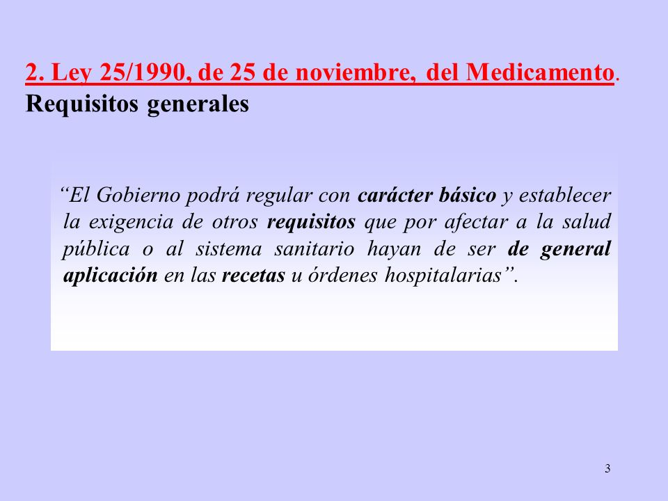 3 2. Ley 25/1990, de 25 de noviembre, del Medicamento. Requisitos generales El Gobierno podrá regular con carácter básico y establecer la exigencia de