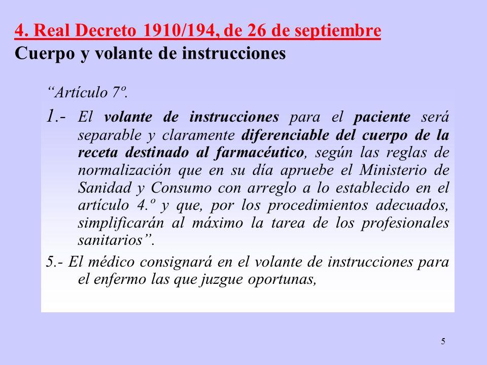 5 4. Real Decreto 1910/194, de 26 de septiembre Cuerpo y volante de instrucciones Artículo 7º. 1.- El volante de instrucciones para el paciente será s