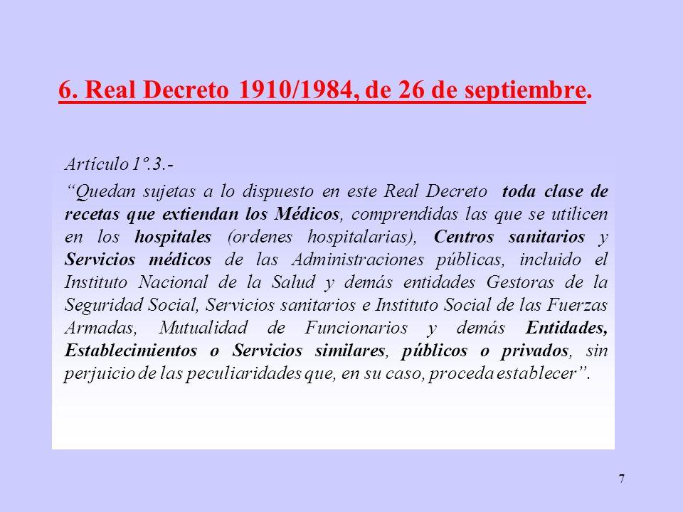 7 6. Real Decreto 1910/1984, de 26 de septiembre. Artículo 1º.3.- Quedan sujetas a lo dispuesto en este Real Decreto toda clase de recetas que extiend