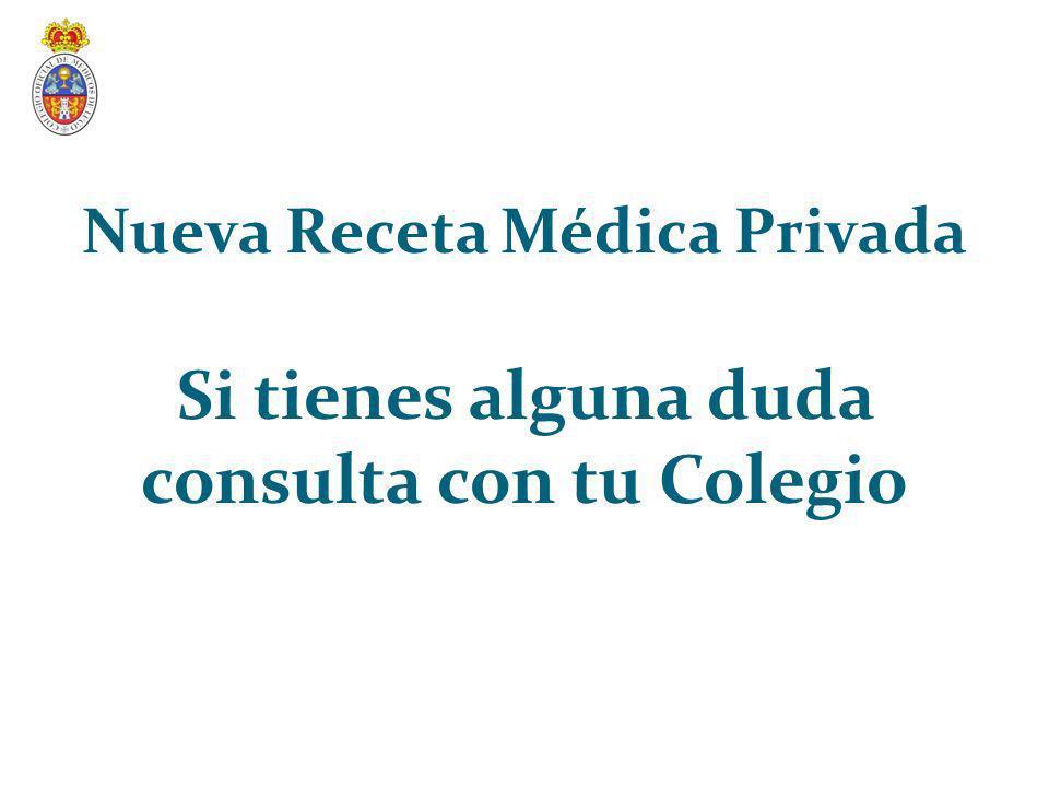 Nueva Receta Médica Privada Si tienes alguna duda consulta con tu Colegio