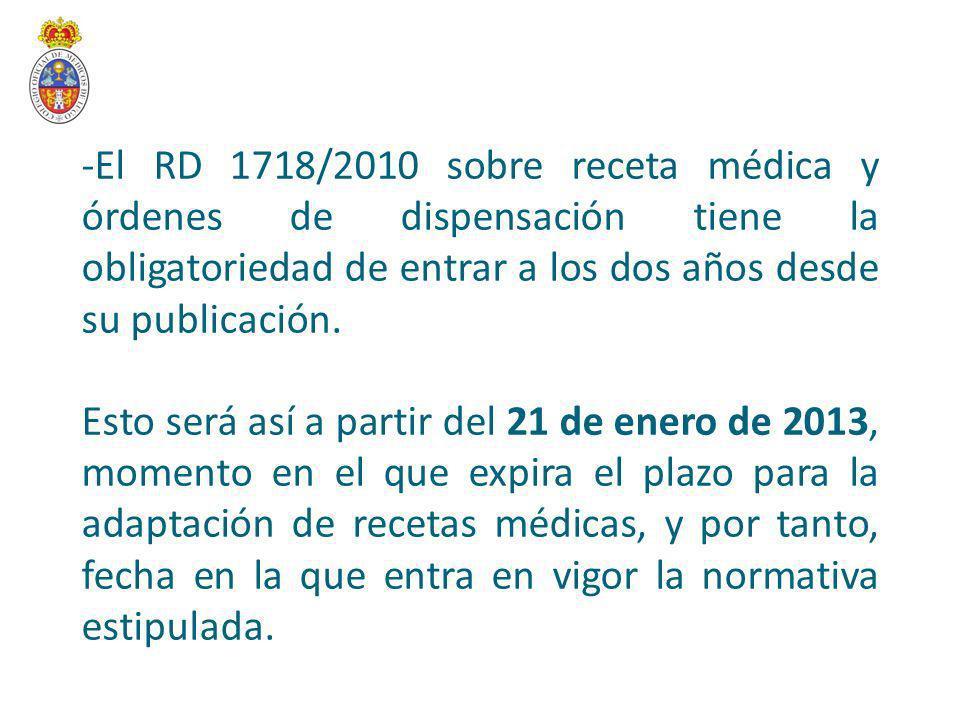 -El RD 1718/2010 sobre receta médica y órdenes de dispensación tiene la obligatoriedad de entrar a los dos años desde su publicación.
