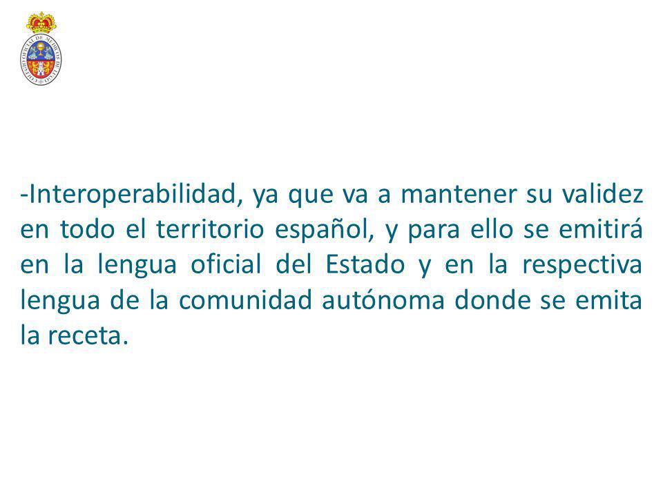 -Interoperabilidad, ya que va a mantener su validez en todo el territorio español, y para ello se emitirá en la lengua oficial del Estado y en la respectiva lengua de la comunidad autónoma donde se emita la receta.