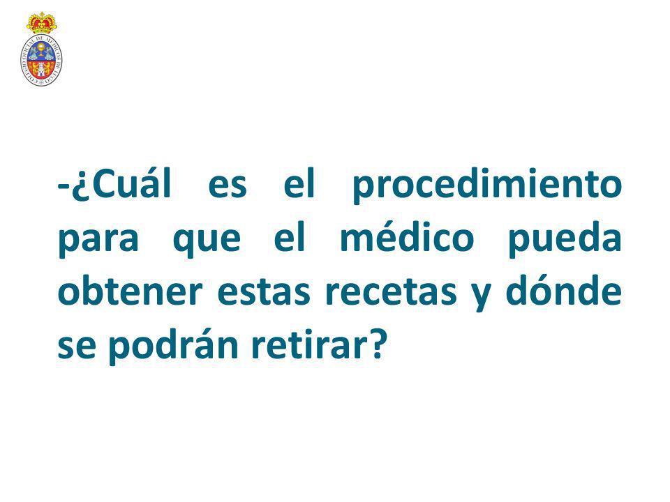 -¿Cuál es el procedimiento para que el médico pueda obtener estas recetas y dónde se podrán retirar?