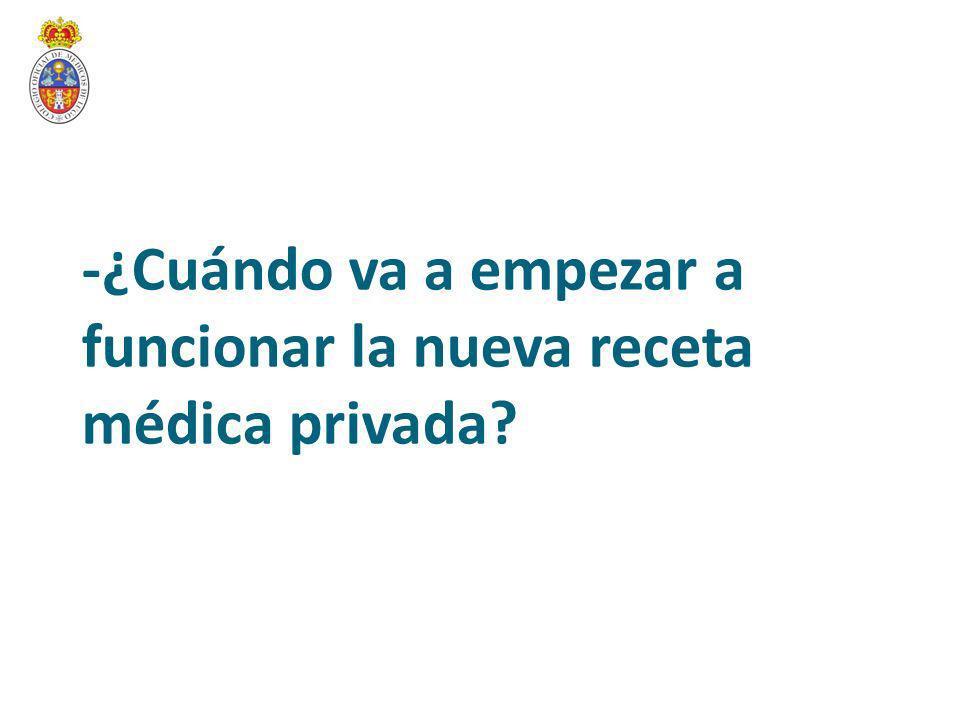 -¿Cuándo va a empezar a funcionar la nueva receta médica privada?