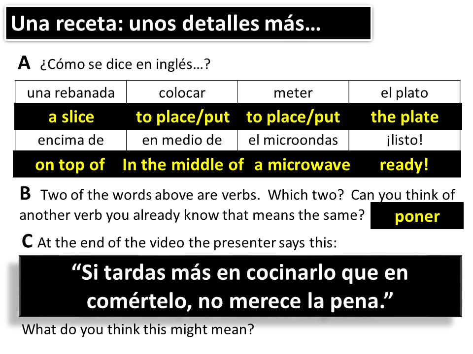 Una receta: unos detalles más… A ¿Cómo se dice en inglés…? B Two of the words above are verbs. Which two? Can you think of another verb you already kn