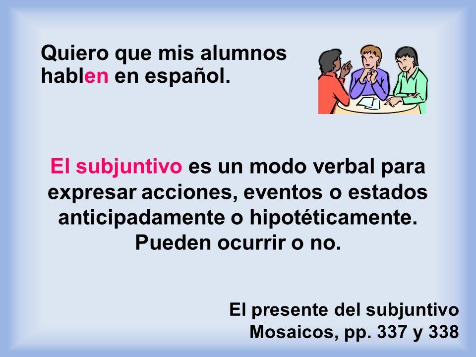 El presente del subjuntivo Mosaicos, pp. 337 y 338 ¿Qué espero de mis alumnos?