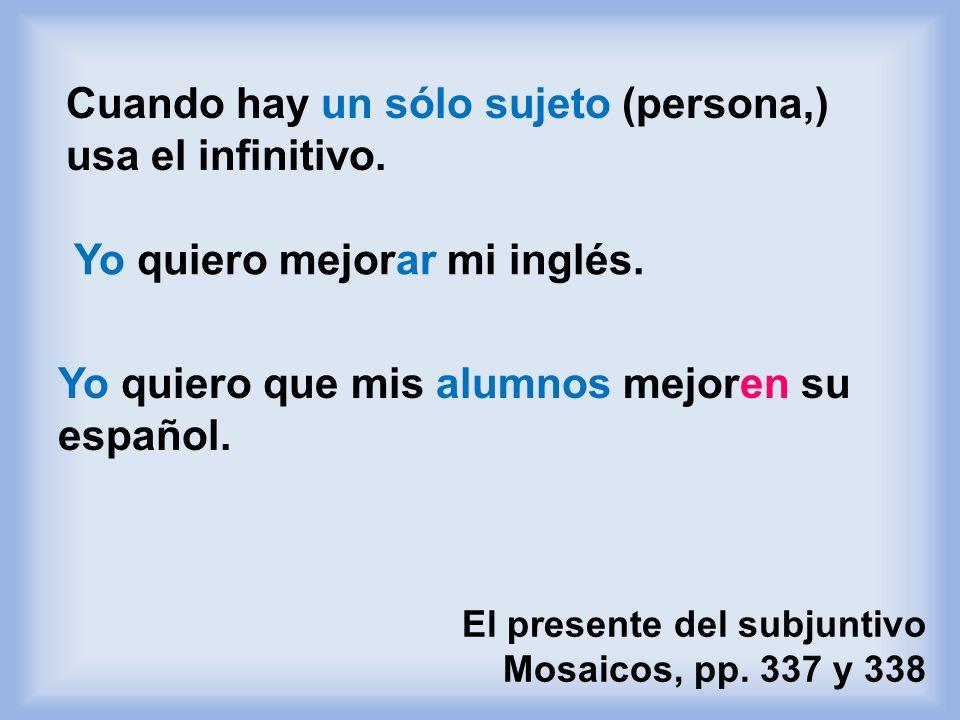 El presente del subjuntivo Mosaicos, pp. 337 y 338 Quiero que mis alumnos hablen en español. El subjuntivo es un modo verbal para expresar acciones, e