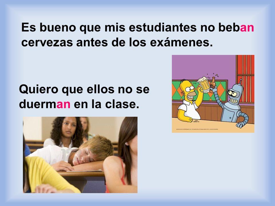 Prefiero que mis estudiantes lleguen a tiempo a clase. Espero que ellos completen las tareas de ANGEL.