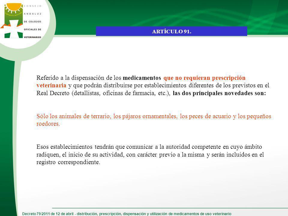 Decreto 79/2011 de 12 de abril - distribución, prescripción, dispensación y utilización de medicamentos de uso veterinario ARTÍCULO 91. Referido a la