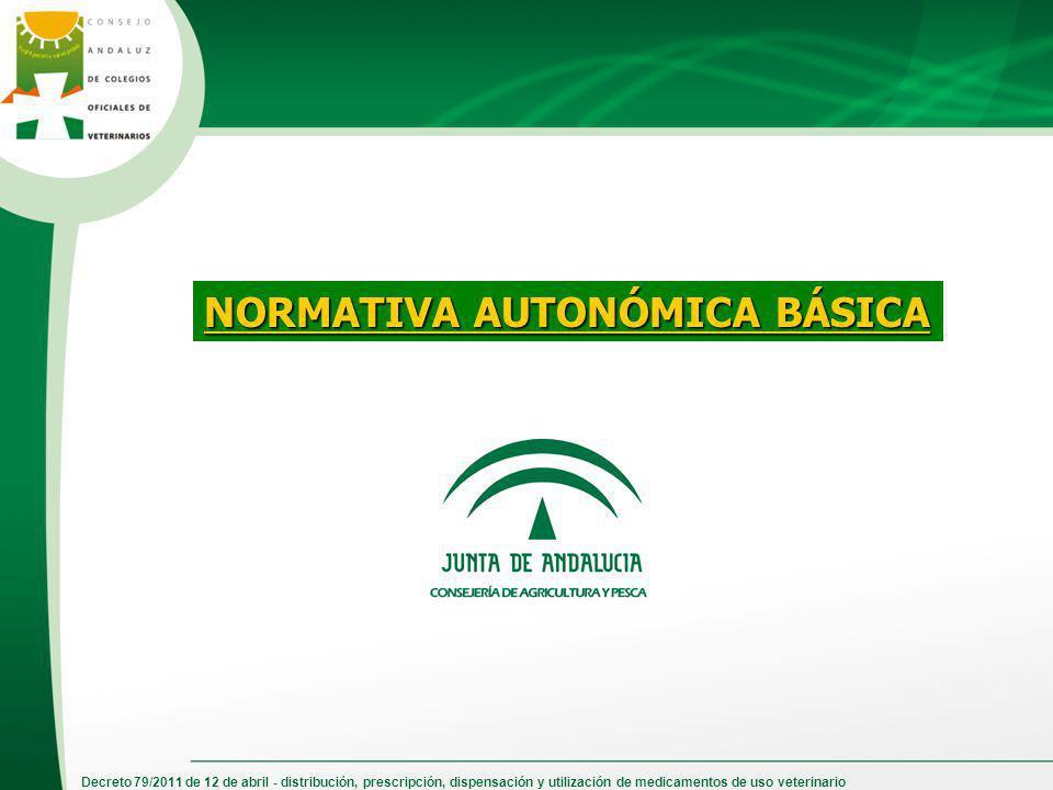 Decreto 79/2011 de 12 de abril - distribución, prescripción, dispensación y utilización de medicamentos de uso veterinario NORMATIVA AUTONÓMICA BÁSICA
