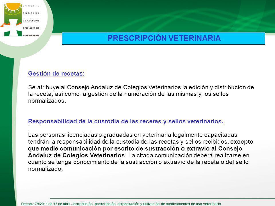 Decreto 79/2011 de 12 de abril - distribución, prescripción, dispensación y utilización de medicamentos de uso veterinario Gestión de recetas: Se atri