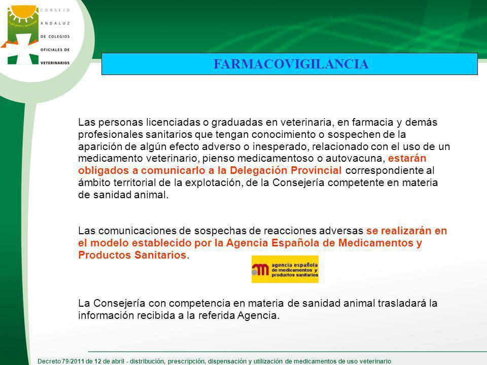FARMACOVIGILANCIA Las personas licenciadas o graduadas en veterinaria, en farmacia y demás profesionales sanitarios que tengan conocimiento o sospeche