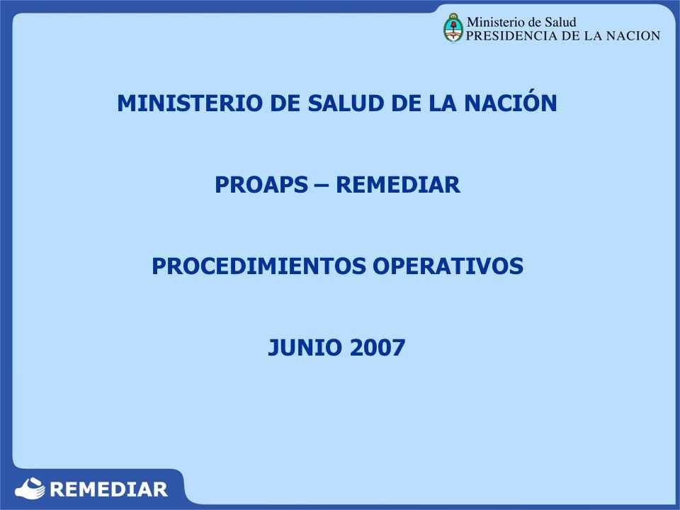 MINISTERIO DE SALUD DE LA NACIÓN PROAPS – REMEDIAR PROCEDIMIENTOS OPERATIVOS JUNIO 2007