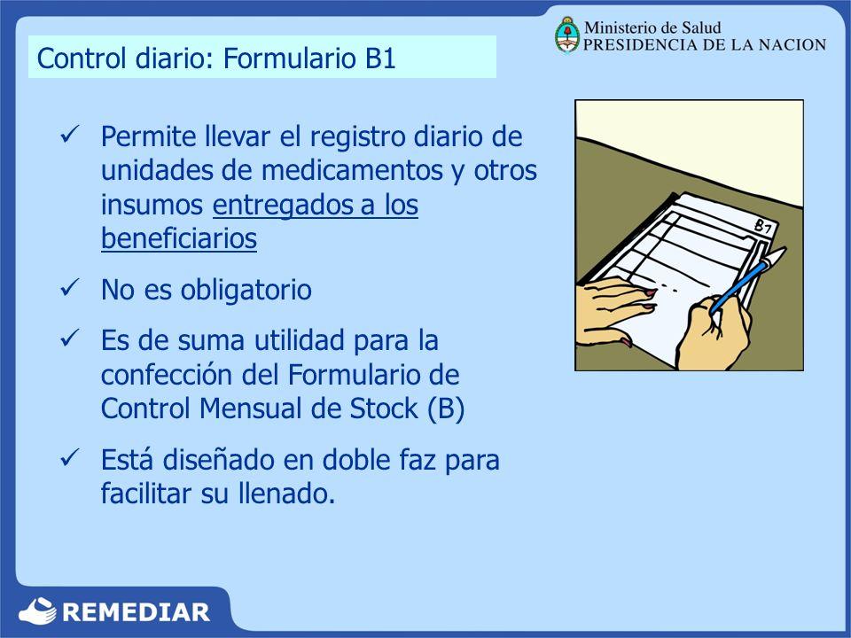 Control diario: Formulario B1 Permite llevar el registro diario de unidades de medicamentos y otros insumos entregados a los beneficiarios No es oblig