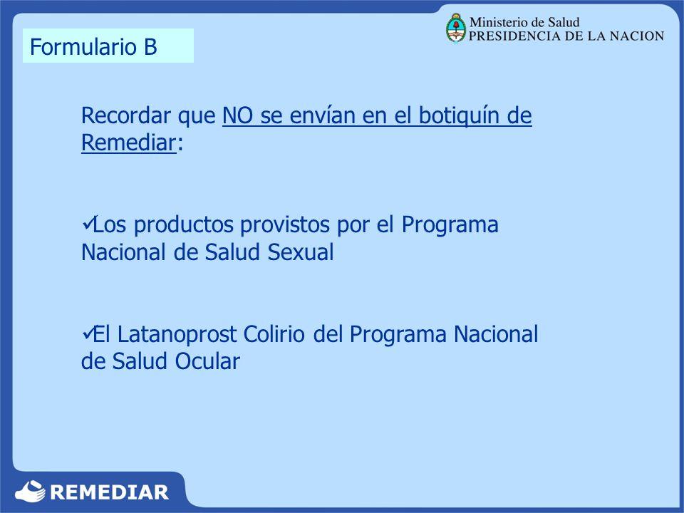 Formulario B Recordar que NO se envían en el botiquín de Remediar: Los productos provistos por el Programa Nacional de Salud Sexual El Latanoprost Col