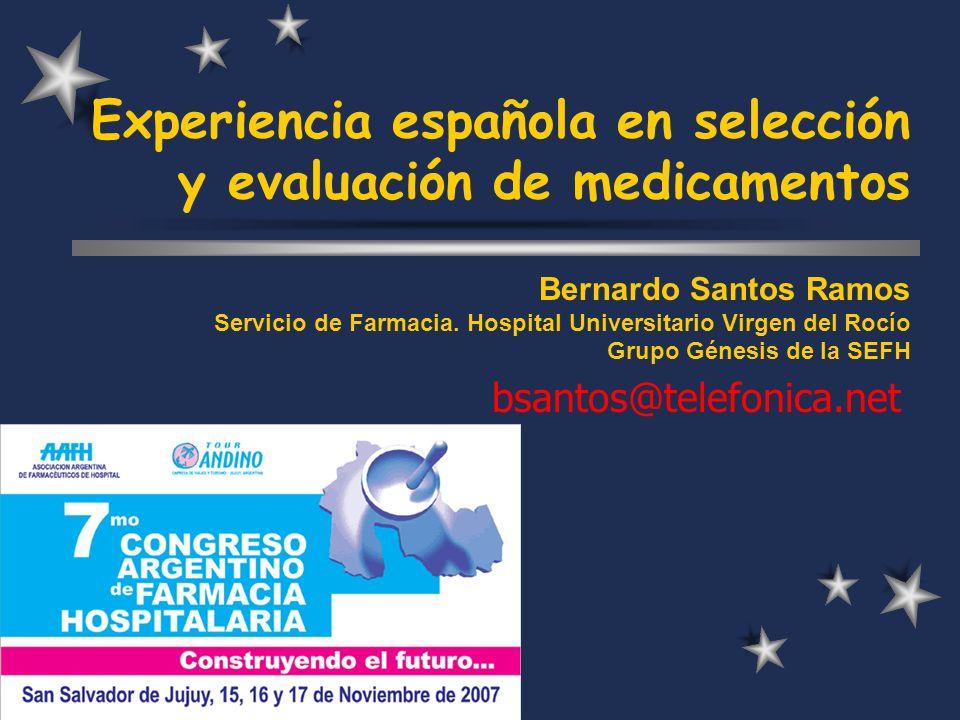Experiencia española en selección y evaluación de medicamentos Bernardo Santos Ramos Servicio de Farmacia. Hospital Universitario Virgen del Rocío Gru